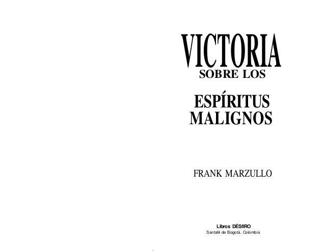 Contenido 1 2  Escape de la prisión de Satanás  29  3 VICTORIA SOBRE LOS ESPÍRITUS MALIGNOS por Frank MarzuIIo  Hay Victor...