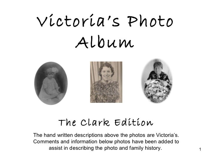 Victoria's Photo Album The Clark Edition The hand written descriptions above the photos are Victoria's. Comments and infor...