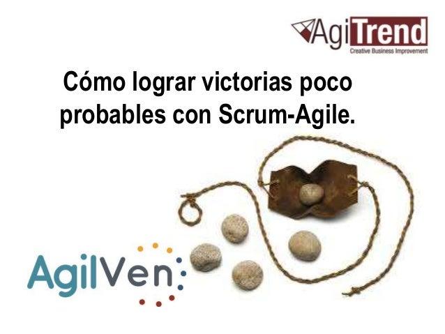 Cómo lograr victorias poco probables con Scrum-Agile.