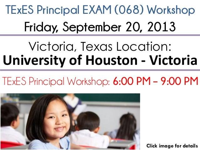 TExES Principal EXAM (068) Workshop Click image for details Victoria, Texas Location: University of Houston - Victoria TEx...