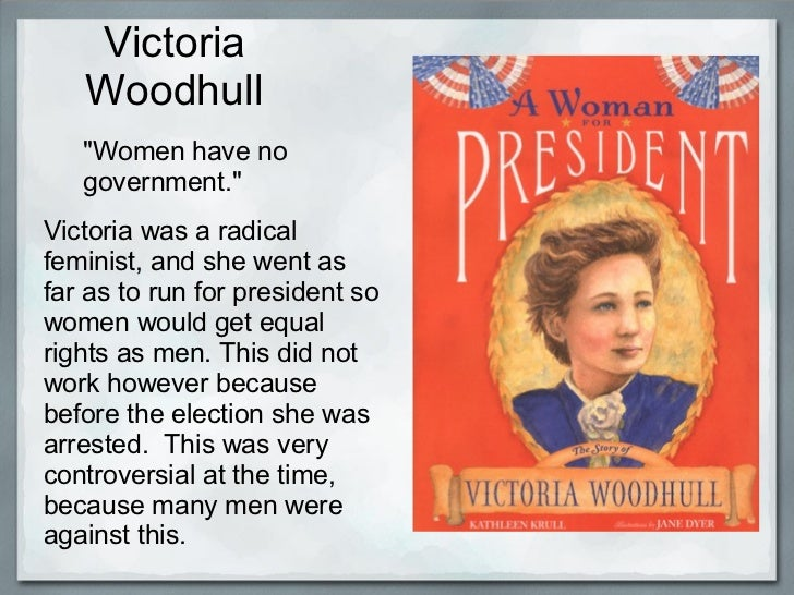 "Victoria   Woodhull   ""Women have no   government.""Victoria was a radicalfeminist, and she went asfar as to run for presid..."