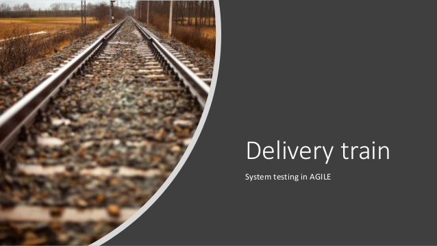 Delivery train System testing in AGILE