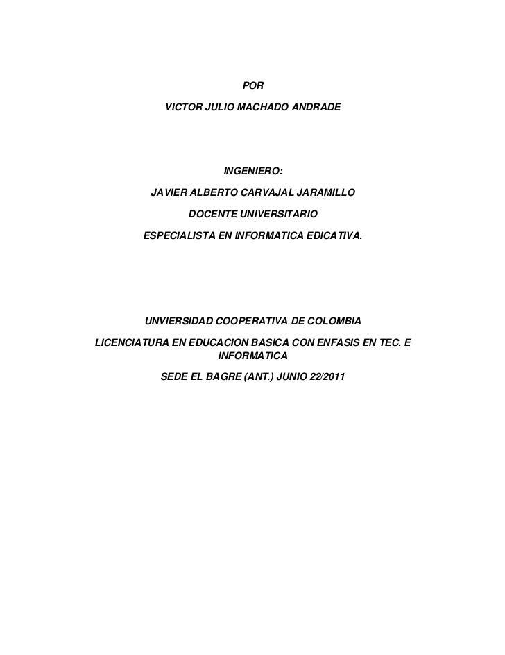 POR<br />VICTOR JULIO MACHADO ANDRADE<br />INGENIERO:<br />JAVIER ALBERTO CARVAJAL JARAMILLO<br />DOCENTE UNIVERSITARIO<br...