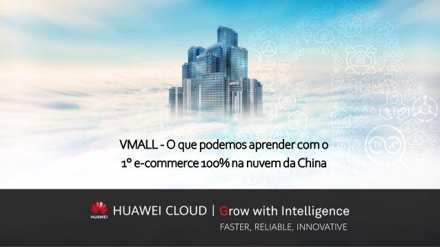 VMALL -O que podemos aprender com o 1° e-commerce100%na nuvemdaChina