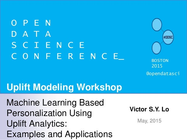 O P E N D A T A S C I E N C E C O N F E R E N C E_ BOSTON 2015 @opendatasci Victor S.Y. Lo May, 2015 Machine Learning Base...