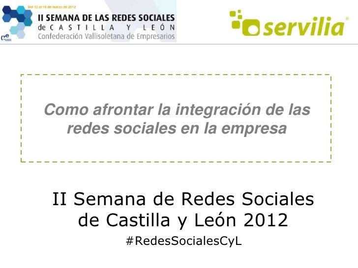 Como afrontar la integración de las  redes sociales en la empresa II Semana de Redes Sociales    de Castilla y León 2012  ...