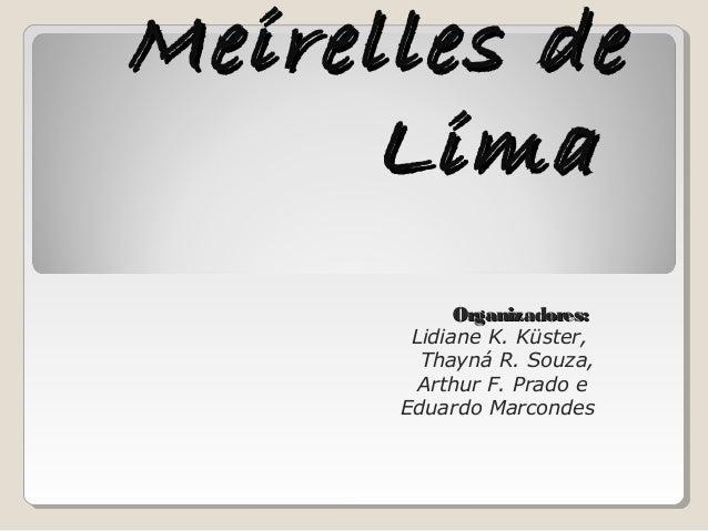 Meirelles deMeirelles deLimaLimaOrganizadores:Organizadores:Lidiane K. Küster,Thayná R. Souza,Arthur F. Prado eEduardo Mar...