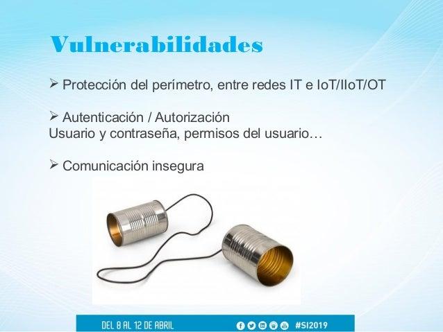  Protección del perímetro, entre redes IT e IoT/IIoT/OT  Autenticación / Autorización Usuario y contraseña, permisos del...