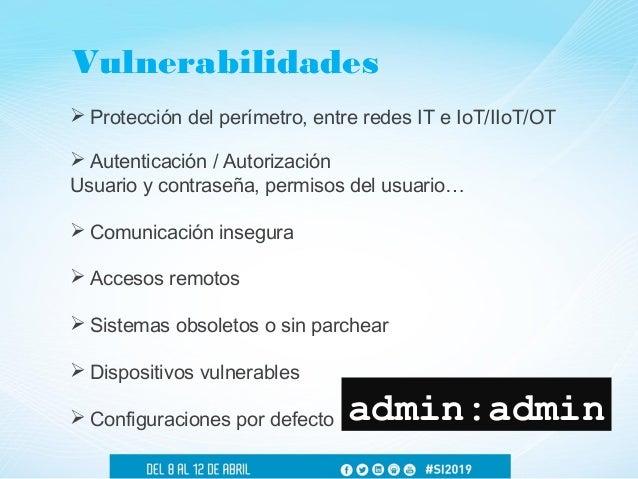  Seguridad y Ciberseguridad  Importancia adecuada a la ciberseguridad  Comprobación de efectividad de las contramedidas...