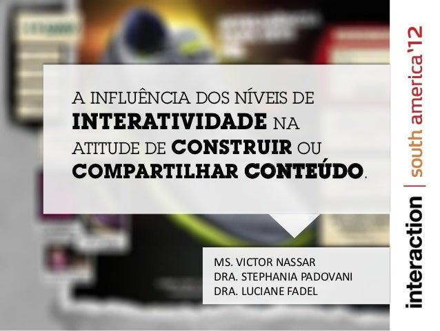 A INFLUÊNCIA DOS NÍVEIS DEINTERATIVIDADE NA       CONSTRUIR OUATITUDE DECOMPARTILHAR CONTEÚDO.               MS. VICTOR NA...