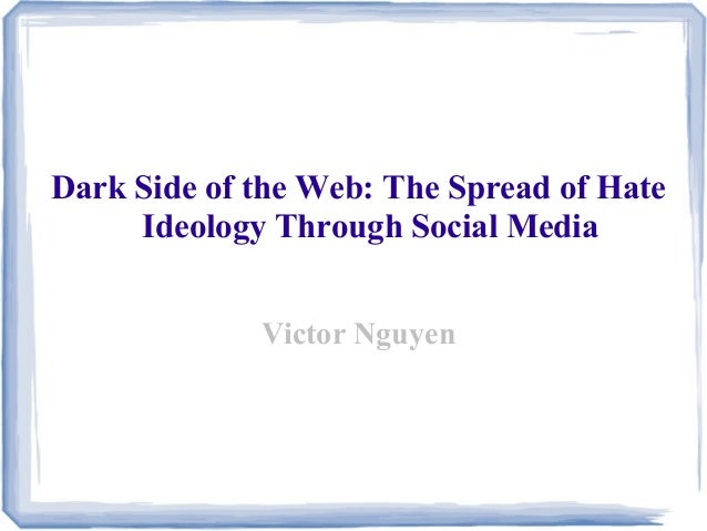 Dark Side of the Web: The Spread of Hate Ideology Through Social Media Victor Nguyen