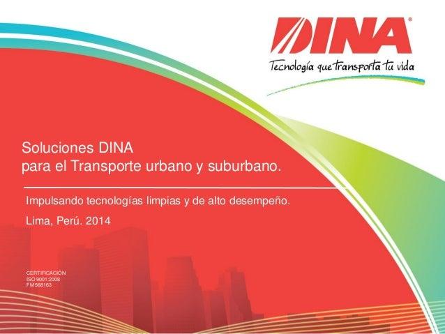 CERTIFICACIÓN ISO 9001:2008 FM 568163 Soluciones DINA para el Transporte urbano y suburbano. Impulsando tecnologías limpia...