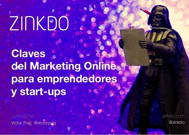 Junio 2016 Víctor Puig @victorpuig zinkdo.com @zinkdo Claves  del Marketing Online  para emprendedores  y start-ups