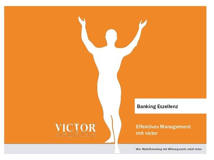 Banking ExzellenzEffektives Managementmit victorWer Marktforschung mit Wirkung sucht, nutzt victor.