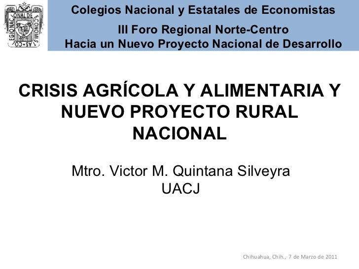 <ul><li>Mtro. Victor M. Quintana Silveyra </li></ul><ul><li>UACJ </li></ul>Chihuahua, Chih.,  7 de Marzo de 2011 CRISIS AG...