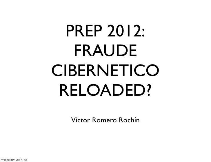 PREP 2012:                           FRAUDE                        CIBERNETICO                         RELOADED?          ...