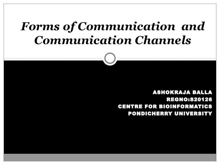 ASHOKRAJA BALLA REGNO:S20126 CENTRE FOR BIOINFORMATICS PONDICHERRY UNIVERSITY Forms of Communication  and Communication Ch...