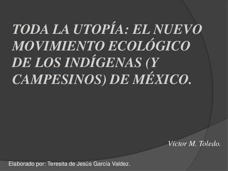 TODA LA UTOPÍA: EL NUEVO MOVIMIENTO ECOLÓGICO DE LOS INDÍGENAS (Y CAMPESINOS) DE MÉXICO.                                  ...