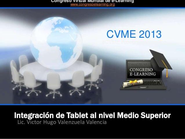 Integración de Tablet al nivel Medio Superior Lic. Victor Hugo Valenzuela Valencia CVME 2013 #CVME #congresoelearning Cong...
