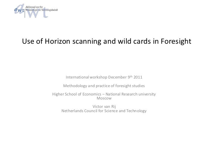 Use of Horizon scanning and wild cards in Foresight                International workshop December 9th 2011               ...