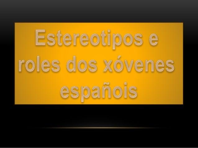 1. O SEXISMO E OS ESTEREOTIPOS DE XÉNERO ENTRE OS ADOLESCENTES ESPAÑOIS. 2. OS ESTEREOTIPOS MACHISTAS PERVIVEN ENTRE OS XÓ...
