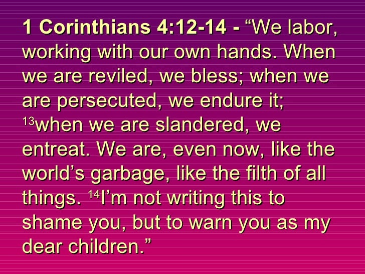 """1 Corinthians 4:12-14 -  """"We labor, working with our own hands. When we are reviled, we bless; when we are persecuted, we ..."""