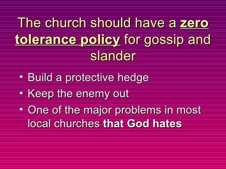 The church should have a  zero tolerance policy  for gossip and slander <ul><li>Build a protective hedge  </li></ul><ul><l...