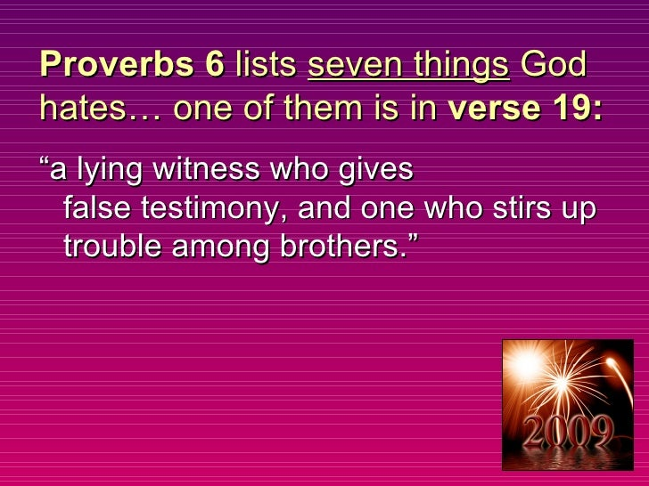 """Proverbs 6  lists  seven things  God hates… one of them is in  verse 19: <ul><li>""""a lying witness whogives falsetestimon..."""