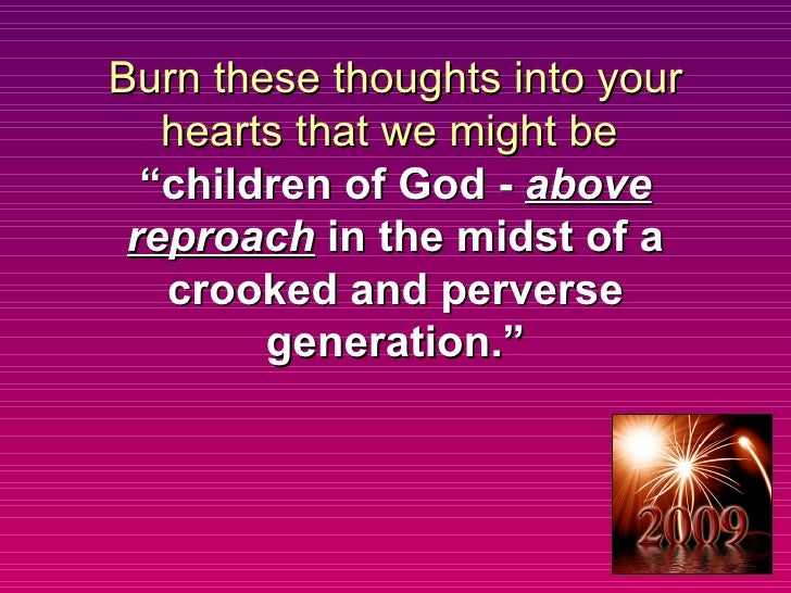 """Burn these thoughts into your hearts that we might be  """"children of God -  above reproach  in the midst of a crooked and p..."""