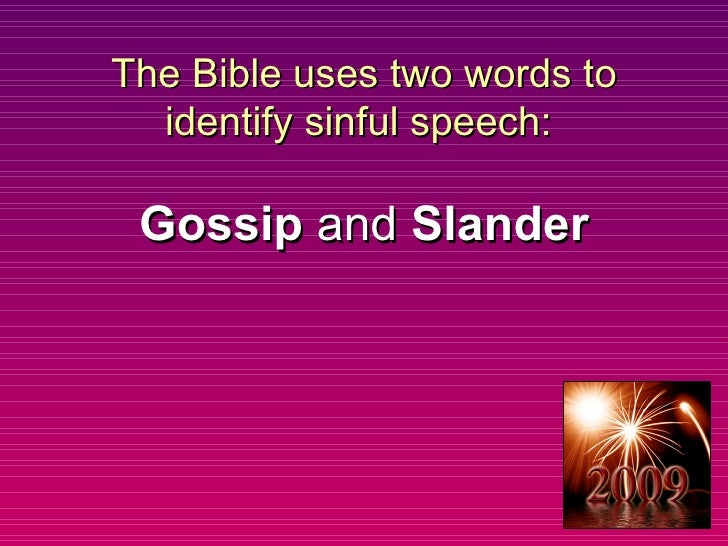 The Bible uses two words to identify sinful speech:  Gossip  and  Slander