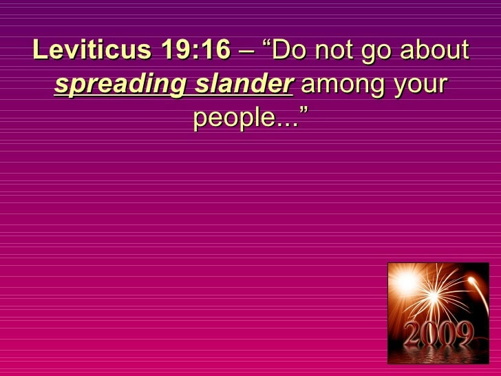 """Leviticus 19:16  – """"Do not go about  spreading slander  among your people..."""""""
