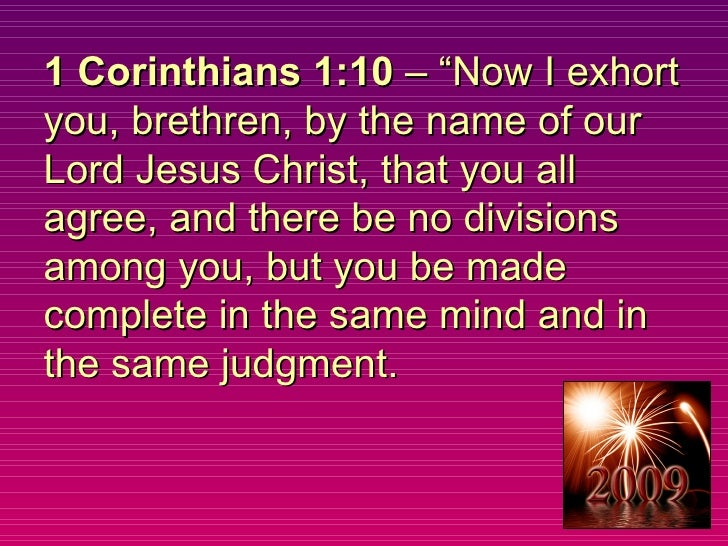 """1 Corinthians 1:10  – """"Now I exhort you, brethren, by the name of our Lord Jesus Christ, that you all agree, and there be ..."""