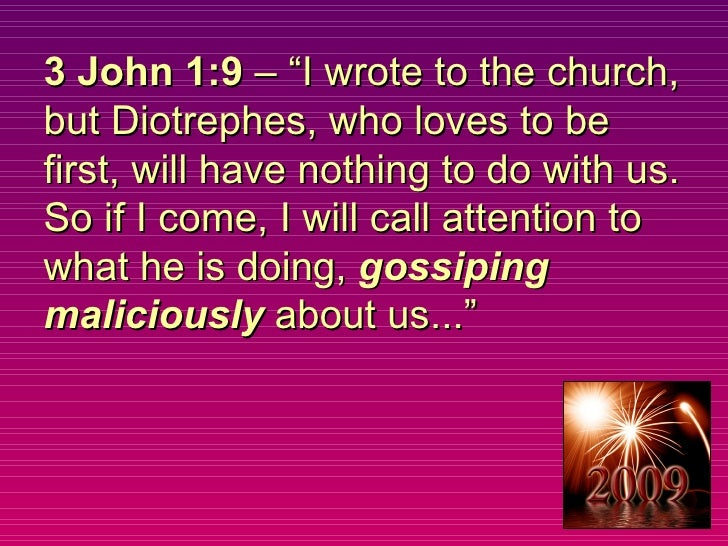 """3 John 1:9  – """"I wrote to the church, but Diotrephes, who loves to be first, will have nothing to do with us. So if I come..."""