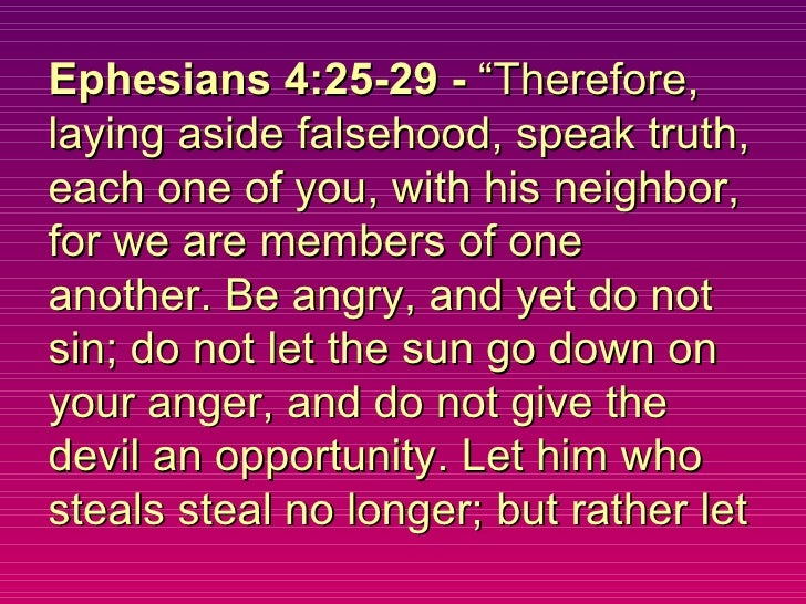 """Ephesians 4:25-29 -  """"Therefore, laying aside falsehood, speak truth, each one of you, with his neighbor, for we are membe..."""