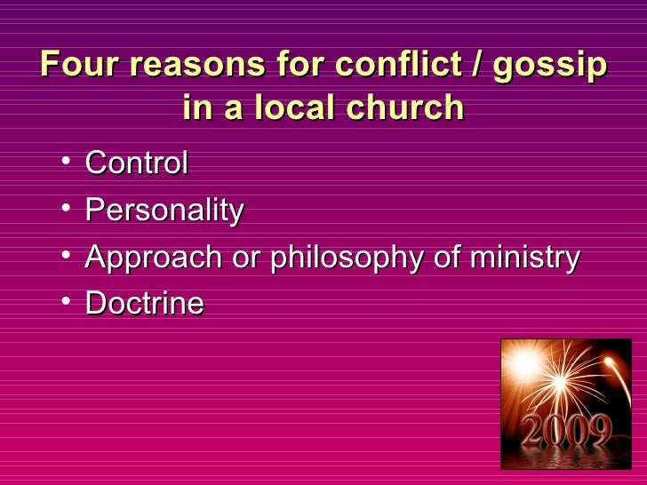 Four reasons for conflict / gossip in a local church <ul><li>Control  </li></ul><ul><li>Personality </li></ul><ul><li>Appr...