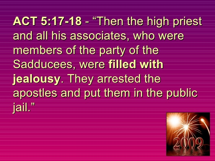 """ACT 5:17-18  - """"Then the high priest and all his associates, who were members of the party of the Sadducees, were  filled ..."""