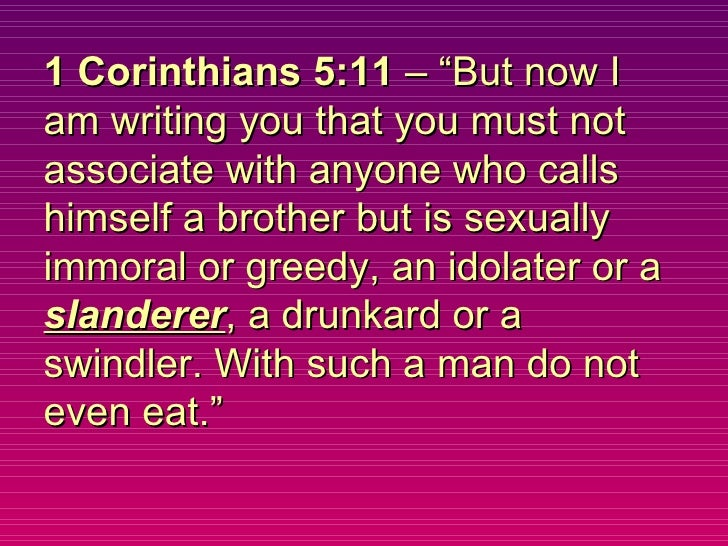 """1 Corinthians 5:11  – """"But now I am writing you that you must not associate with anyone who calls himself a brother but is..."""