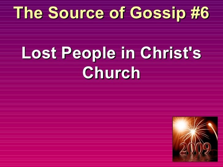 The Source of Gossip #6  Lost People in Christ's Church