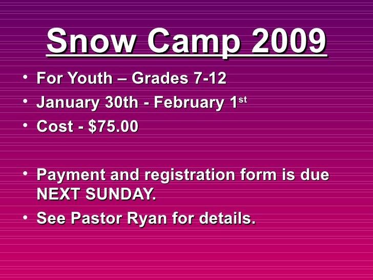 Snow Camp 2009 <ul><li>For Youth – Grades 7-12  </li></ul><ul><li>January 30th - February 1 st </li></ul><ul><li>Cost - $7...