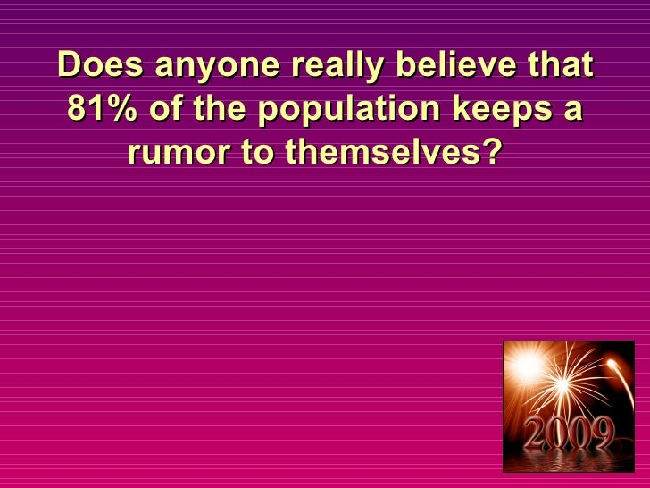 Does anyone really believe that 81% of the population keeps a rumor to themselves?