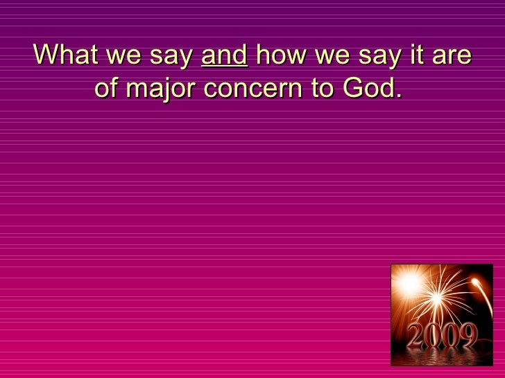 What we say  and  how we say it are of major concern to God.