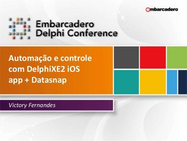 Automação e controlecom DelphiXE2 iOSapp + DatasnapVictory Fernandes