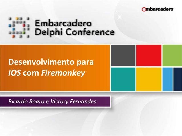 Desenvolvimento paraiOS com FiremonkeyRicardo Boaro e Victory Fernandes