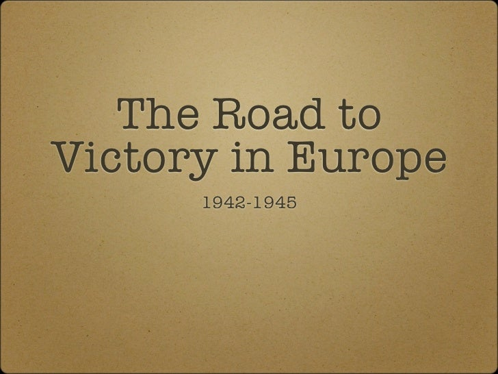 The Road toVictory in Europe      1942-1945