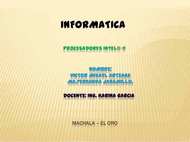INFORMATICA PROCESADORES INTEL® ®  MACHALA – EL ORO