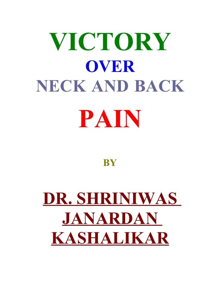 VICTORY     OVER NECK AND BACK     PAIN      BY   DR. SHRINIWAS   JANARDAN  KASHALIKAR