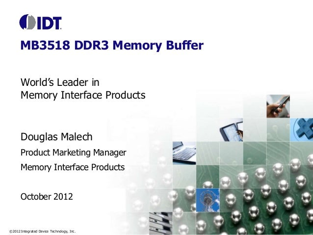 MB3518 DDR3 Memory Buffer World's Leader in Memory Interface Products  Douglas Malech Product Marketing Manager Memory Int...
