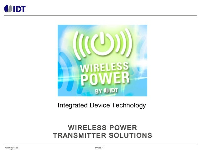 Integrated Device Technology WIRELESS POWER TRANSMITTER SOLUTIONS www.IDT.co  PAGE 1
