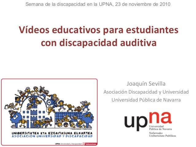 Vídeos educativos para estudiantes con discapacidad auditiva Joaquín Sevilla Asociación Discapacidad y Universidad Univers...