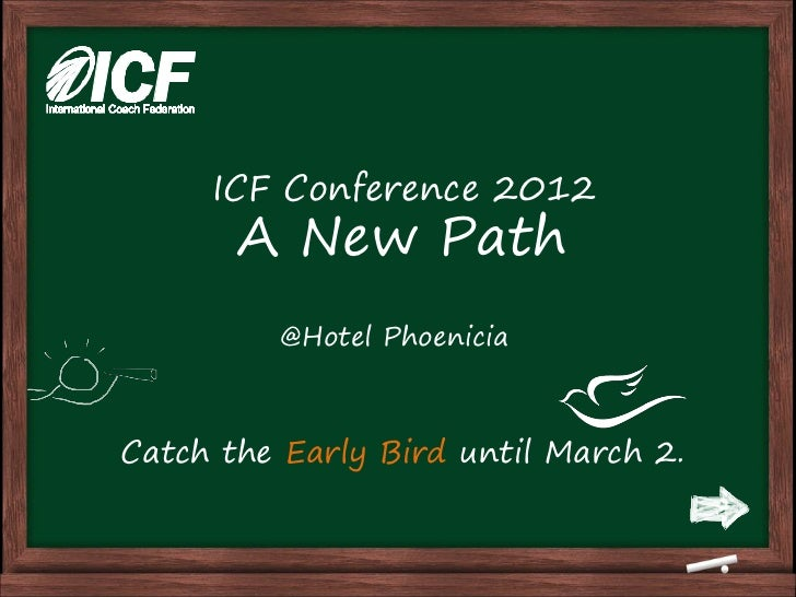 ICF Conference 2012       A New Path         @Hotel PhoeniciaCatch the Early Bird until March 2.